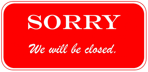 Sorry, We Will Be Closed